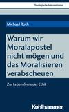 Warum wir Moralapostel nicht mögen und das Moralisieren verabscheuen