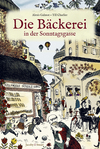 Vergrößerte Darstellung Cover: Die Bäckerei in der Sonntagsgasse. Externe Website (neues Fenster)
