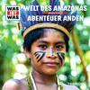 WAS IST WAS Hörspiel: Welt des Amazonas / Abenteuer Anden