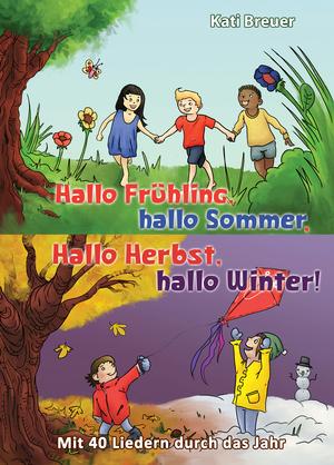 Hallo Frühling,  hallo Sommer, hallo Herbst, hallo Winter! Mit 40 Liedern durch das Jahr