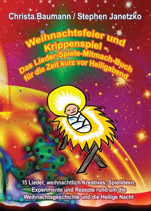 Weihnachtsfeier und Krippenspiel - Das Lieder-Spiele-Mitmach-Buch für die Zeit kurz vor Heiligabend