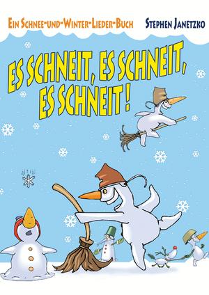 Es schneit, es schneit, es schneit! - Ein Schnee-und-Winter-Lieder-Buch