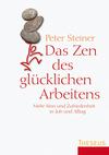 Vergrößerte Darstellung Cover: Das Zen des glücklichen Arbeitens. Externe Website (neues Fenster)
