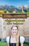 Vergrößerte Darstellung Cover: Märchenhochzeit zum Verlieben. Externe Website (neues Fenster)
