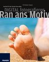 Digital fotografieren - Ran ans Motiv