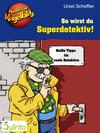 So wirst du Superdetektiv!