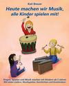 Vergrößerte Darstellung Cover: Heute machen wir Musik, alle Kinder spielen mit!. Externe Website (neues Fenster)