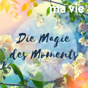 Die Magie des Moments