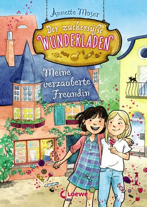Der zuckersüße Wunderladen 1 - Meine verzauberte Freundin