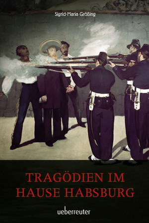 Tragödien im Hause Habsburg