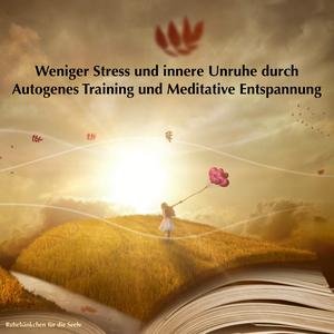 Weniger Stress und innere Unruhe durch Autogenes Training und Meditative Entspannung