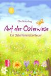 Vergrößerte Darstellung Cover: Auf der Osterwiese - Ein Osterferienabenteuer. Externe Website (neues Fenster)
