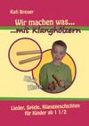 Vergrößerte Darstellung Cover: Wir machen was mit Klanghölzern. Externe Website (neues Fenster)