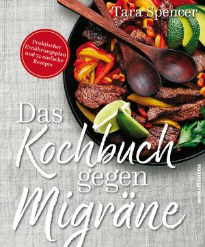 Das Kochbuch gegen Migräne