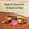 Magie der Klangschalen - Ein Hauch von Nepal