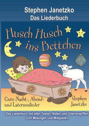 Husch, husch, ins Bettchen - Gute-Nacht-, Abend- und Laternenlieder