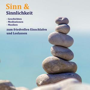 Sinn & Sinnlichkeit - Gedanken, Meditationen & Musiken zum Loslassen, Entspannen und Heilen