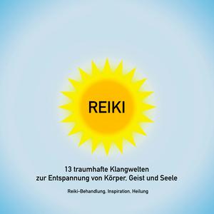 Reiki: 13 traumhafte Klangwelten zur Entspannung von Körper, Geist und Seele