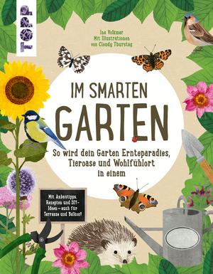 Im smarten Garten. So wird dein Garten Ernteparadies, Tieroase und Wohlfühlort in einem