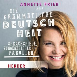 Annette Frier liest: Die grammatische Deutschheit