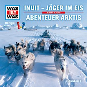 WAS IST WAS Hörspiel: Inuit - Jäger im Eis / Abenteuer Arktis
