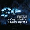 Vergrößerte Darstellung Cover: Praxisbuch außergewöhnliche Naturfotografie. Externe Website (neues Fenster)
