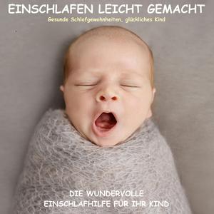 Einschlafen leicht gemacht! Die wundervolle Einschlafhilfe für Ihr Kind