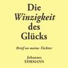 Johannes Ehrmann: Die Winzigkeit des Glücks. Brief an meine Töchter
