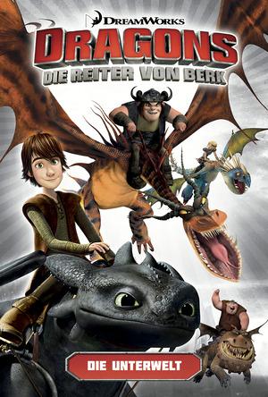 Dragons - Die Reiter von Berk 6: Die Unterwelt