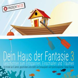 Dein Haus der Fantasie 3 - Geschichten zum Entspannen, Einschlafen und Träumen