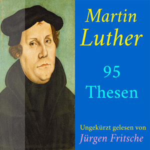 Martin Luther: 95 Thesen des Theologen Dr. Martin Luther