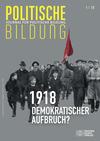 1918 - neue Weltordnung und demokratischer Aufbruch?