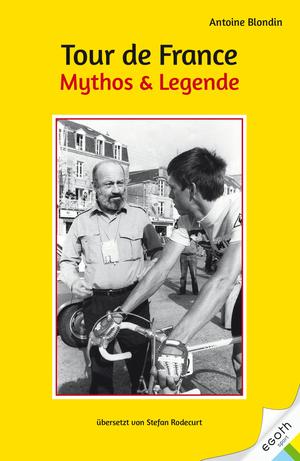 Tour de France. Mythos & Legende