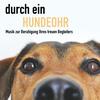 durch ein Hundeohr (Musik für Hunde)