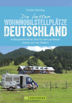Reiseführer Wohnmobil: Wohnmobilisten im Glück. Deutschlands schönste Stellplätze. Glamping, Natur und Abenteuer.
