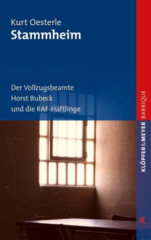 Stammheim. Der Vollzugsbeamte Horst Bubeck und die RAF-Häftlinge