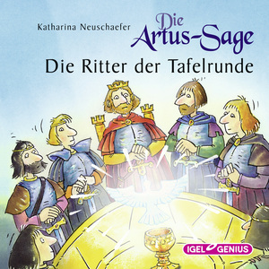 Die Artus-Sage. Die Ritter der Tafelrunde