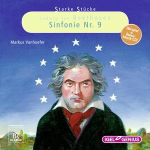 Starke Stücke. Ludwig van Beethoven: Sinfonie Nr. 9