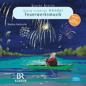 Starke Stücke. Georg Friedrich Händel: Feuerwerksmusik
