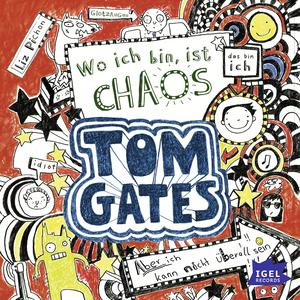 Tom Gates. Wo ich bin, ist Chaos. Aber ich kann nicht überall sein