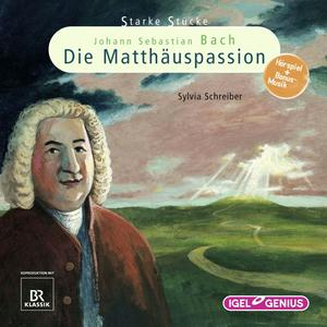 Starke Stücke. Johann Sebastian Bach: Die Matthäuspassion