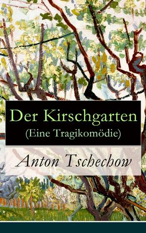 Der Kirschgarten (Eine Tragikomödie) - Vollständige deutsche Ausgabe