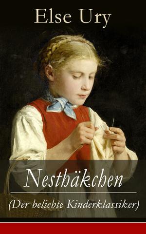 Nesthäkchen (Der beliebte Kinderklassiker) - Vollständige Originalausgaben: Band 1-10