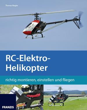 RC-Elektro-Helikopter richtig montieren, einstellen und fliegen