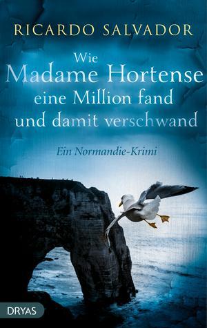 Wie Madame Hortense eine Million fand und damit verschwand