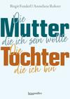 Vergrößerte Darstellung Cover: Die Mutter, die ich sein wollte. Die Tochter, die ich bin.. Externe Website (neues Fenster)