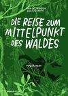 Vergrößerte Darstellung Cover: Die Reise zum Mittelpunkt des Waldes. Externe Website (neues Fenster)