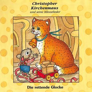 Die rettende Glocke (Christopher Kirchenmaus und seine Mäuselieder 7)