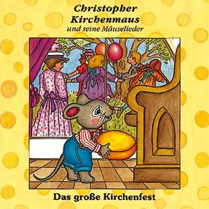 Das grosse Kirchenfest (Christopher Kirchenmaus und seine Mäuselieder 11)
