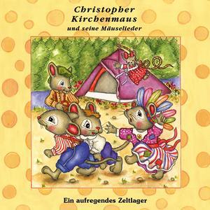 Ein aufregendes Zeltlager (Christopher Kirchenmaus und seine Mäuselieder 13)